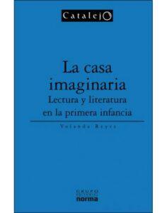 La casa imaginaria - Lectura y literatura para la primera infancia   Norma
